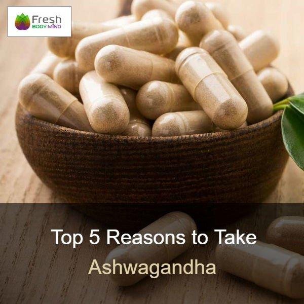 Top 5 Reasons to Take Ashwagandha