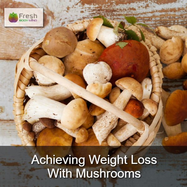 Achieving Weight Loss With Mushrooms