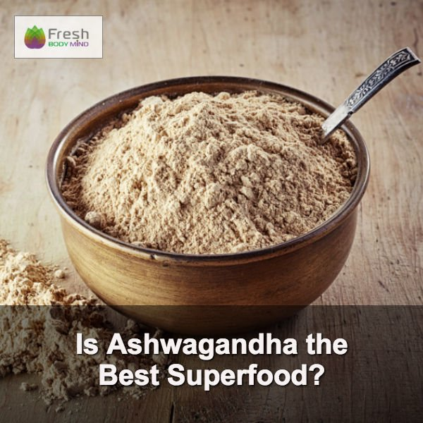 Is Ashwagandha the Best Superfood?