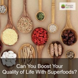 Can You Boost Your Quality of Life With Superfoods?