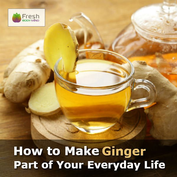 How to Make Ginger Part of Your Everyday Life