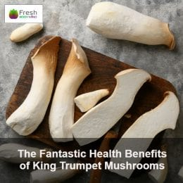 The Fantastic Health Benefits of King Trumpet Mushrooms