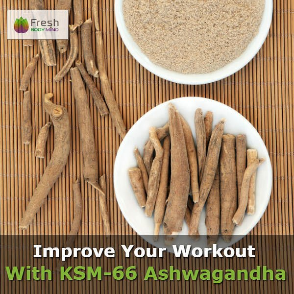 How KSM-66 Ashwagandha Could Improve Your Workout