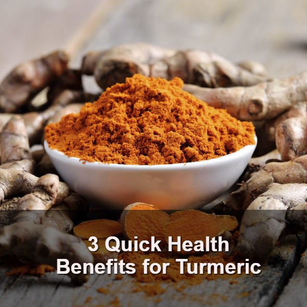 3 Quick Health Benefits for Turmeric