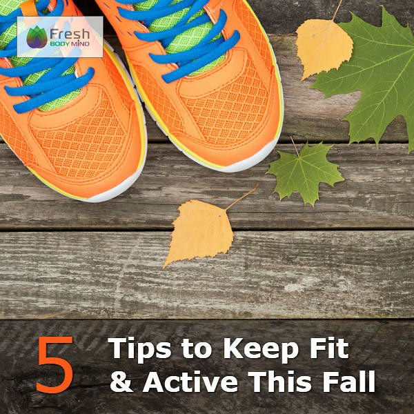 5 Tips to Keep Fit and Active this Fall