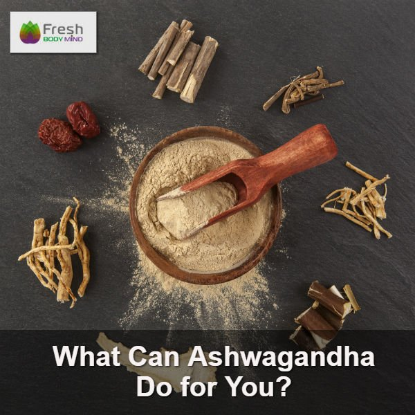 What Can Ashwagandha Do for You?