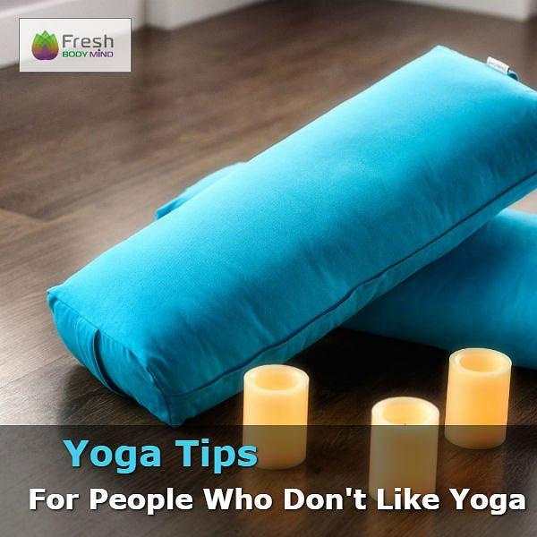 Yoga Tips for People Who Don't Like Yoga